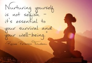 """Nurturing yourself is not selfish – it's essential to your survival and your well-being."" ~Renee Peterson Trudeau"