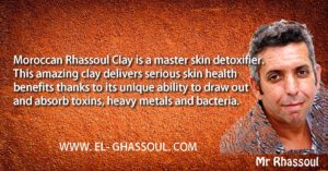 """Moroccan Rhassoul Clay is a master skin detoxifier. This amazing clay delivers serious skin health benefits thanks to its unique ability to draw out and absorb toxins, heavy metals and bacteria. "" - Mr Rhassoul."