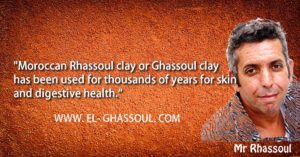 """""""Moroccan Rhassoul clay or Ghassoul clay has been used for thousands of years for skin and digestive health."""" - Mr Rhassoul"""